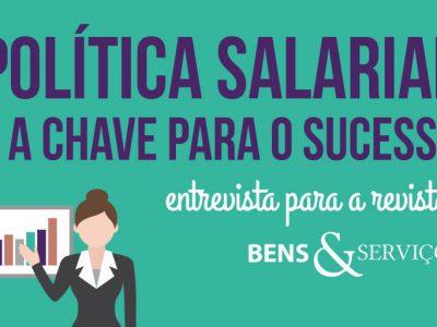 Política Salarial é a chave para o sucesso: confira nossa participação na revista Bens & Serviços