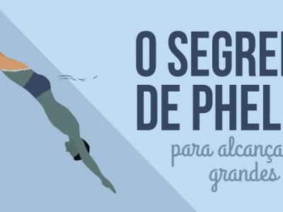 O segredo de Phelps para alcançar grandes metas