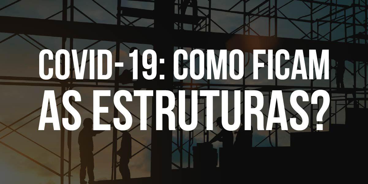 Covid 19 - Como ficam as estruturas?